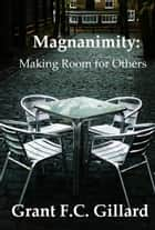 Magnanimity: Making Room for Others ebook by