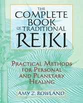 The Complete Book of Traditional Reiki: Practical Methods for Personal and Planetary Healing - Practical Methods for Personal and Planetary Healing ebook by Amy Z. Rowland