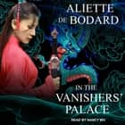 In the Vanishers' Palace audiobook by Aliette de Bodard