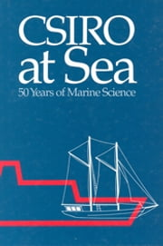 CSIRO at Sea - 50 Years of Marine Science ebook by Vivienne Mawson,David J Tranter,Alan F Pearce