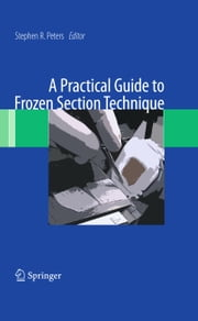 A Practical Guide to Frozen Section Technique ebook by Stephen R. Peters