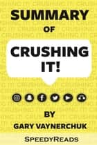Summary of Crushing It! - How Great Entrepreneurs Build Their Business and Influence—and How You Can, Too By Gary Vaynerchuk ebook by Gary Vaynerchuk