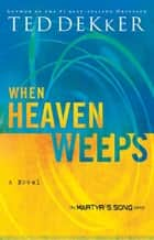 When Heaven Weeps ebook by Ted Dekker