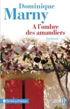 A l'ombre des amandiers ebook by Dominique MARNY