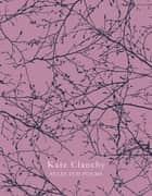 Selected Poems ebook by Kate Clanchy