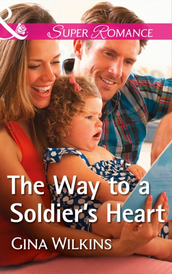 The Way To A Soldier's Heart (Mills & Boon Superromance) (Soldiers and Single Moms, Book 2) ebook by Gina Wilkins