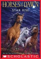 Horses of the Dawn #2: Star Rise eBook by Kathryn Lasky