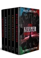 The Keeper Chronicles: The Complete Collection (Books 1-5) - The Keeper Chronicles ebook by Kester James Finley