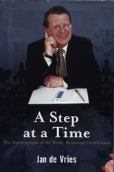 A Step at a Time - The Autobiography of the World-Renowned Health Guru ebook by Jan de Vries
