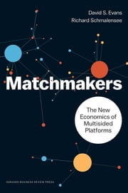 Matchmakers - The New Economics of Multisided Platforms ebook by David S. Evans,Richard Schmalensee