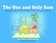The One and Only Sam: A Story Explaining Idioms for Children with Asperger Syndrome and Other Communication Difficulties ebook by Spencer, Bob