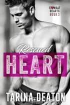 Rescued Heart - A Combat Hearts/Titan World Novel ebook by Tarina Deaton
