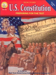 U.S. Constitution, Grades 5 - 8: Preparing for the Test ebook by Lee, George R.