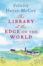 The Library at the Edge of the World (Finfarran 1) - 'A charming and heartwarming story' Jenny Colgan ebook by Felicity Hayes-McCoy