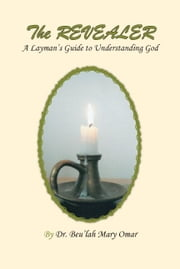 The Revealer: A Layman's Guide to Understanding God ebook by Omar, Beu'lah Mary