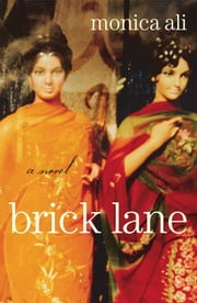 Brick Lane - A Novel ebook by Monica Ali