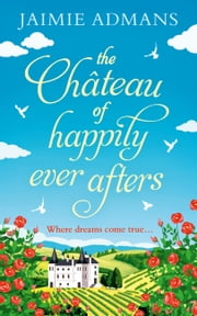 The Chateau of Happily-Ever-Afters: a laugh-out-loud romcom! ebook by Jaimie Admans