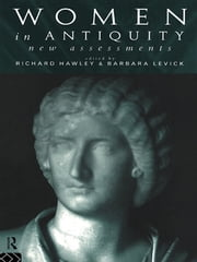 Women in Antiquity: New Assessments ebook by Richard Hawley,Barbara Levick,Dr Barbara Levick