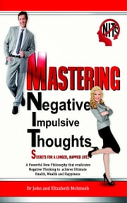 Mastering Negative Impulsive Thoughts (NITs) ebook by Dr John & Elizabeth McIntosh