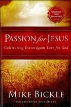 Passion for Jesus - Cultivating Extravagant Love for God ebook by