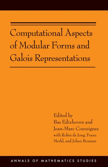 Computational Aspects of Modular Forms and Galois Representations - How One Can Compute in Polynomial Time the Value of Ramanujan's Tau at a Prime (AM-176) ebook by Robin de Jong,Franz Merkl,Johan Bosman