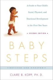 Baby Steps, Second Edition - A Guide to Your Child's Social, Physical, and Emotional Development in the First Two Years ebook by Claire B. Kopp
