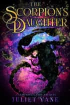 The Scorpion's Daughter ebook by Juliet Vane