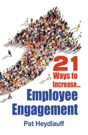 21 Ways to Increase Employee Engagement ebook by Pat Heydlauff