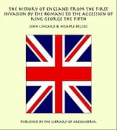 The History of England from the First Invasion by the Romans to the Accession of King George the Fifth ebook by John Lingard