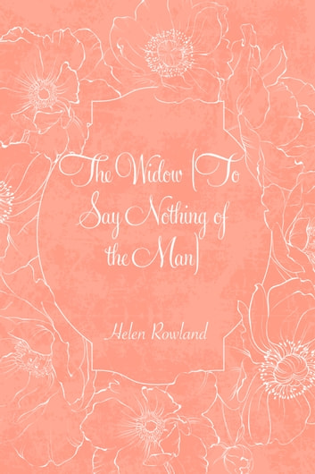 The Widow [To Say Nothing of the Man] ebook by Helen Rowland