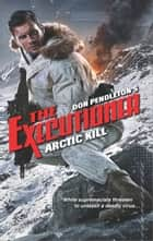 Arctic Kill ebook by Don Pendleton