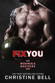 Fix You - The McDaniels Brothers, #1 ebook by Christine Bell