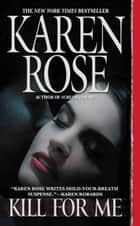 Kill for Me ebook by Karen Rose