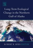 Long-term Ecological Change in the Northern Gulf of Alaska ebook by R.B. Spies