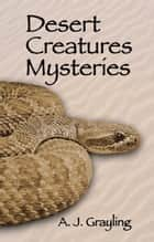 Desert Creatures Mysteries ebook by A. J. Grayling