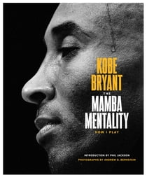 The Mamba Mentality - How I Play ebook by Kobe Bryant, Phil Jackson, Pau Gasol, Andrew D. Bernstein