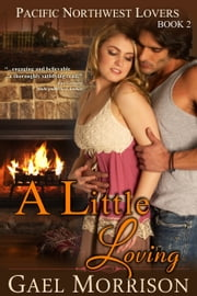 A Little Loving (Pacific Northwest Lovers Series, Book 2) ebook by Gael Morrison