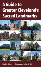 A Guide to Greater Cleveland's Sacred Landmarks ebook by Lloyd H. Ellis Jr.