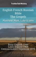 English French Russian Bible - The Gospels - Matthew, Mark, Luke & John - Basic English 1949 - Louis Segond 1910 - Синодального Перевода 1876 ebook by TruthBeTold Ministry, Joern Andre Halseth, Samuel Henry Hooke