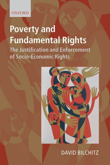 Poverty and Fundamental Rights - The Justification and Enforcement of Socio-economic Rights ebook by David Bilchitz
