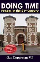 Doing Time: Prisons in the 21st Century ebook by Guy Opperman MP