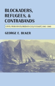 Blockaders, Refugees, and Contrabands - Civil War on Florida'S Gulf Coast, 1861-1865 ebook by George E. Buker