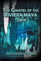 The Cenotes of the RIVIERA MAYA 2016 ebook by STEVE PENN GERRARD