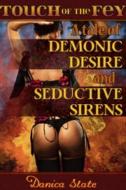 Touch of the Fey 2: A Tale of Demonic Desire and Seductive Sirens ebook by Danica Slate