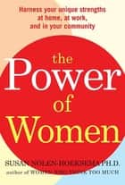 The Power of Women - Harness Your Unique Strengths at Home, at Work, and in Your Community 電子書 by Susan Nolen-Hoeksema