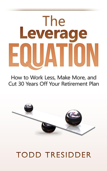 The Leverage Equation - Financial Freedom for Smart People ebook by Todd Tresidder