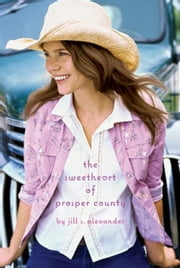 The Sweetheart of Prosper County ebook by Jill S. Alexander