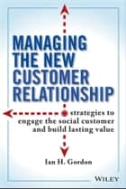 Managing the New Customer Relationship ebook by Ian Gordon