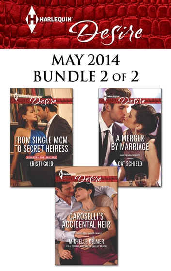 Harlequin Desire May 2014 - Bundle 2 of 2 - From Single Mom to Secret Heiress\Caroselli's Accidental Heir\A Merger by Marriage ebook by Kristi Gold,Michelle Celmer,Cat Schield