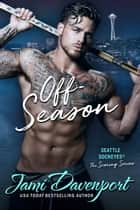 Off-Season - A Seattle Sockeyes Novel ebook by Jami Davenport